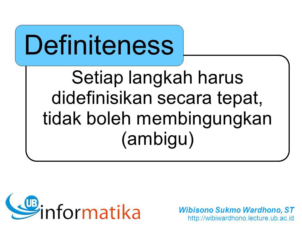 Wibisono Sukmo Wardhono, ST http://wibiwardhono.lecture.ub.ac.id Setiap langkah harus didefinisikan secara tepat, tidak boleh membingungkan (ambigu) D