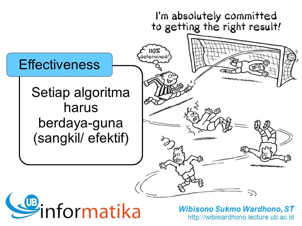 Wibisono Sukmo Wardhono, ST http://wibiwardhono.lecture.ub.ac.id Setiap algoritma harus berdaya-guna (sangkil/ efektif) Effectiveness