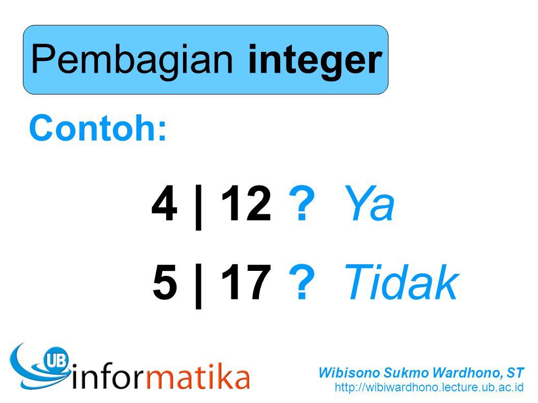 Wibisono Sukmo Wardhono, ST http://wibiwardhono.lecture.ub.ac.id Pembagian integer Contoh: 4 | 12 ?Ya 5 | 17 ?Tidak