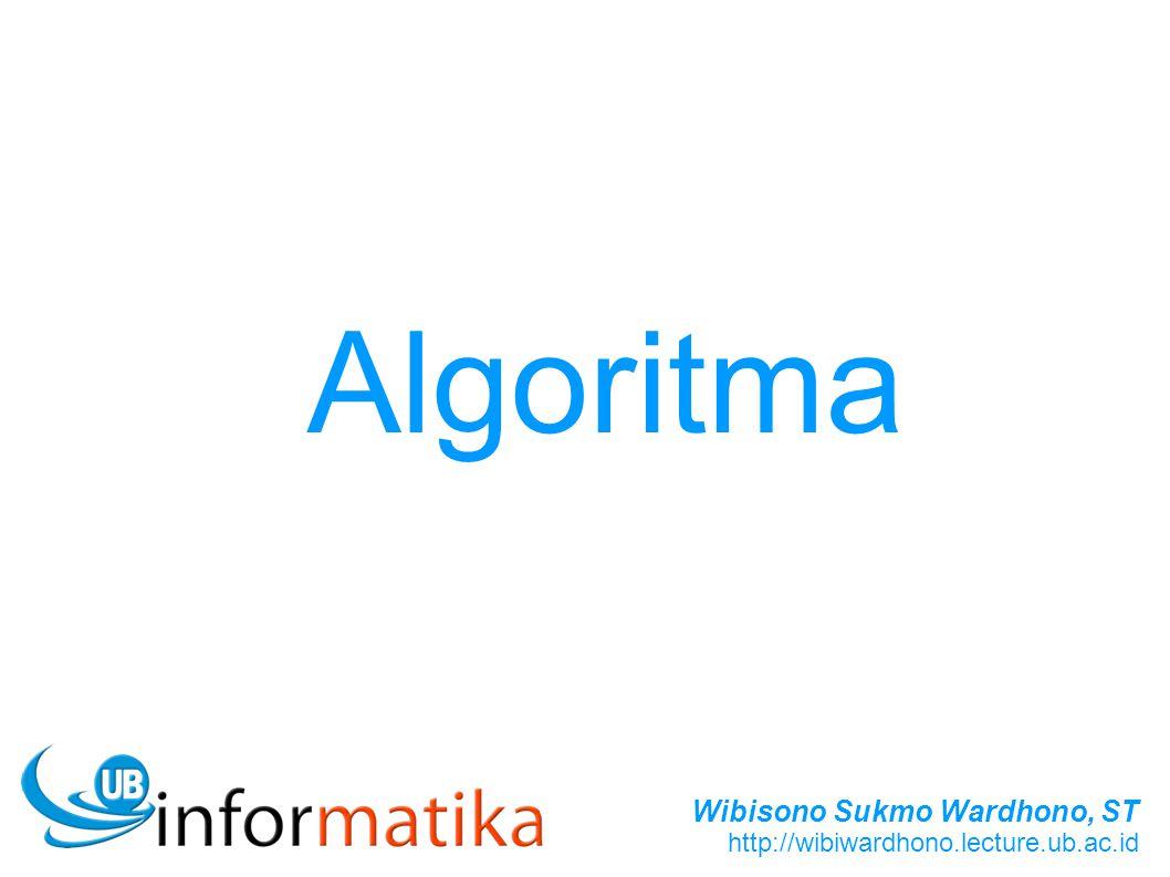 Wibisono Sukmo Wardhono, ST http://wibiwardhono.lecture.ub.ac.id Algoritma
