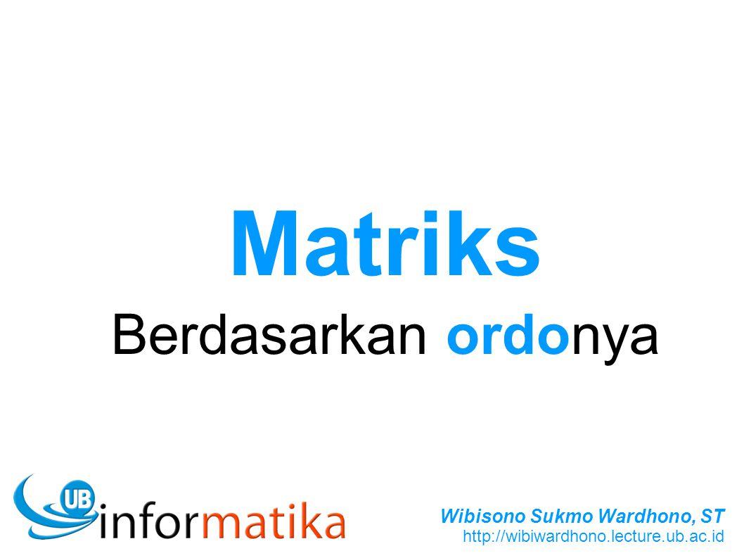 Wibisono Sukmo Wardhono, ST http://wibiwardhono.lecture.ub.ac.id Matriks Berdasarkan ordonya