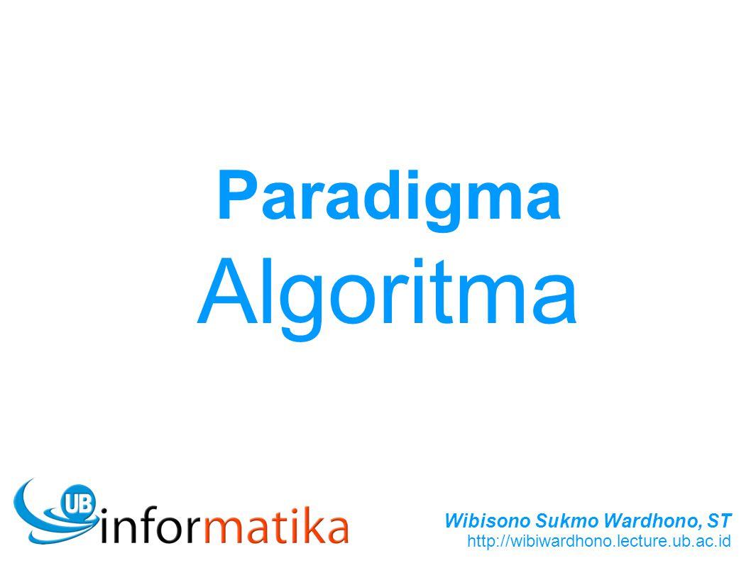 Wibisono Sukmo Wardhono, ST http://wibiwardhono.lecture.ub.ac.id Paradigma Algoritma