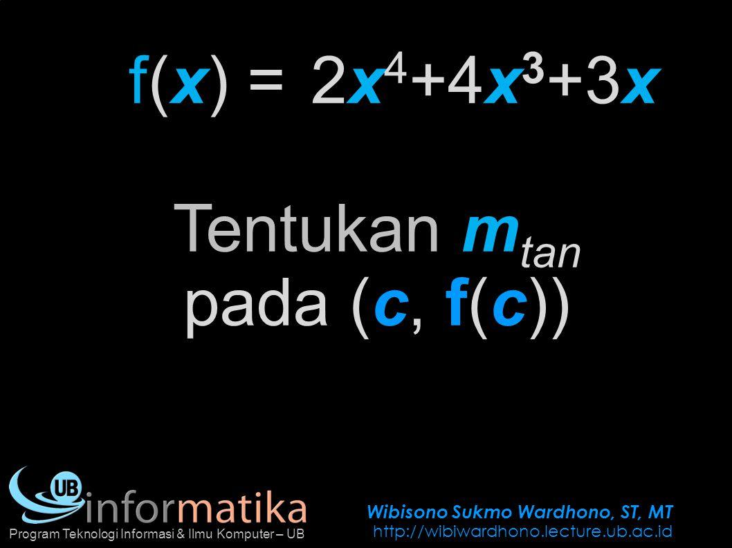 Wibisono Sukmo Wardhono, ST, MT http://wibiwardhono.lecture.ub.ac.id Program Teknologi Informasi & Ilmu Komputer – UB f(x) =2x 4 +4x 3 +3x Tentukan m