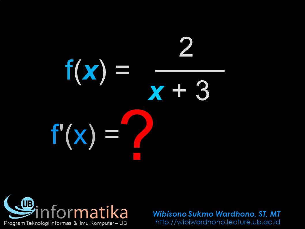 Wibisono Sukmo Wardhono, ST, MT http://wibiwardhono.lecture.ub.ac.id Program Teknologi Informasi & Ilmu Komputer – UB f(x) = 2 x + 3 f'(x) = ?