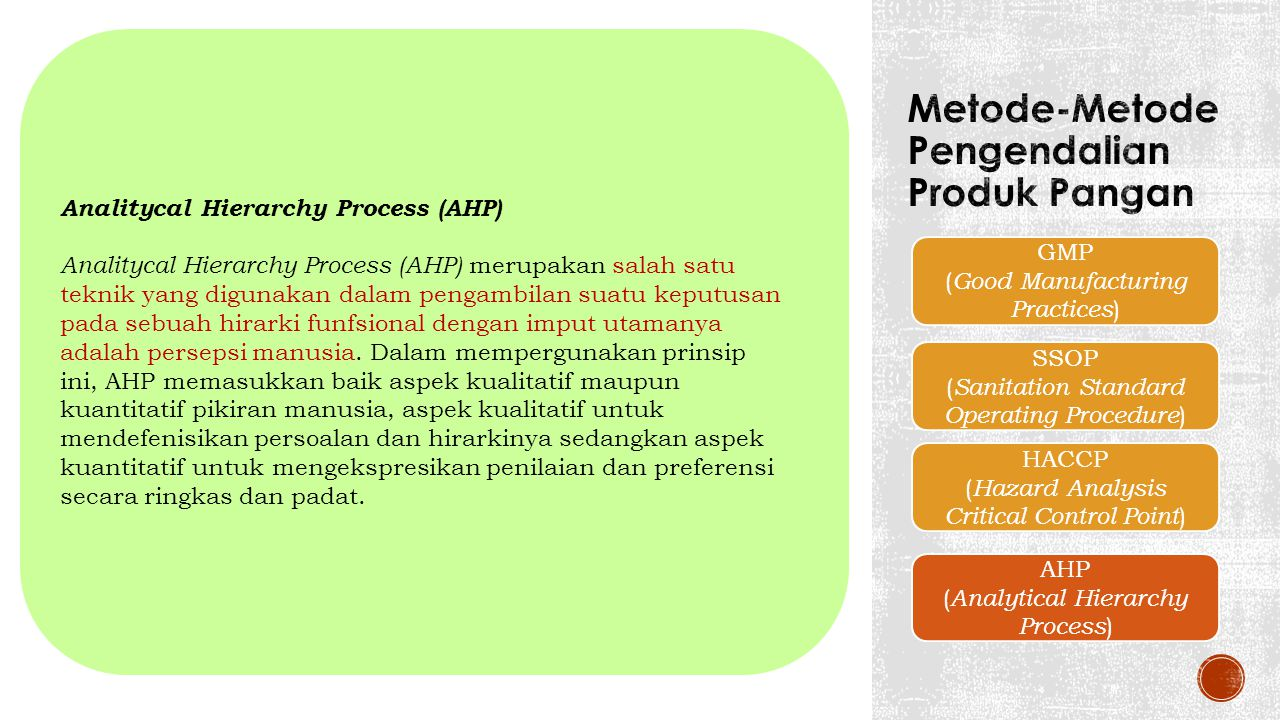 Analitycal Hierarchy Process (AHP) Analitycal Hierarchy Process (AHP) merupakan salah satu teknik yang digunakan dalam pengambilan suatu keputusan pada sebuah hirarki funfsional dengan imput utamanya adalah persepsi manusia.