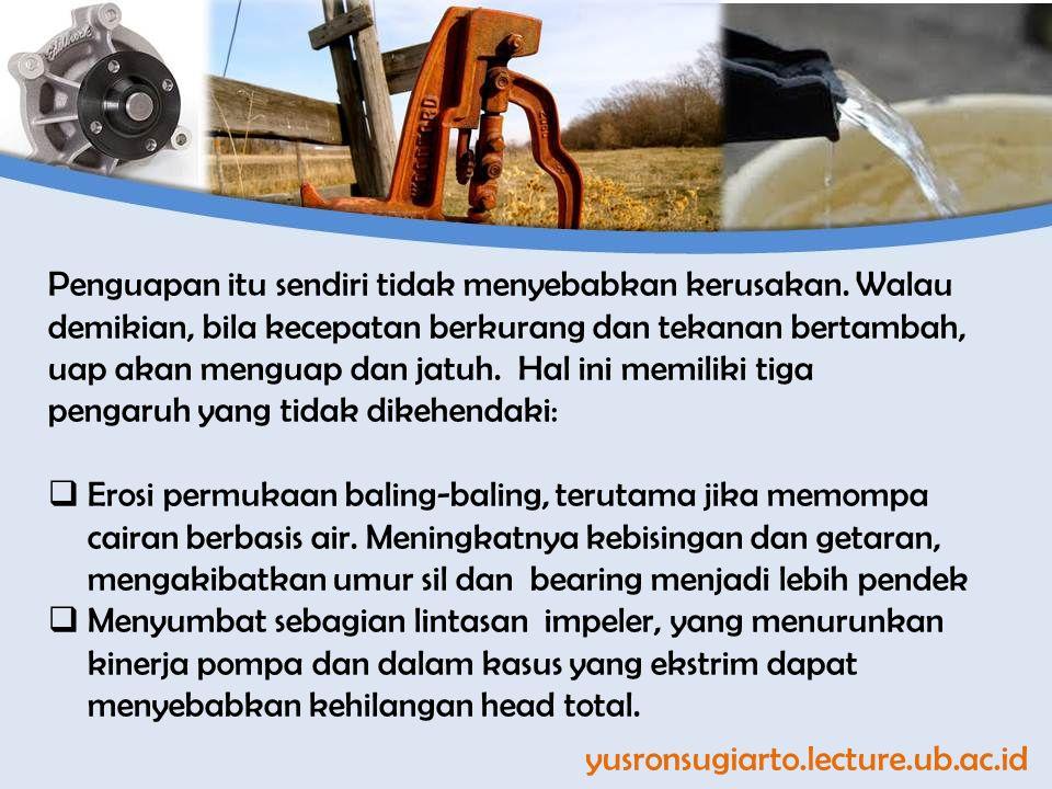 yusronsugiarto.lecture.ub.ac.id Penguapan itu sendiri tidak menyebabkan kerusakan. Walau demikian, bila kecepatan berkurang dan tekanan bertambah, uap
