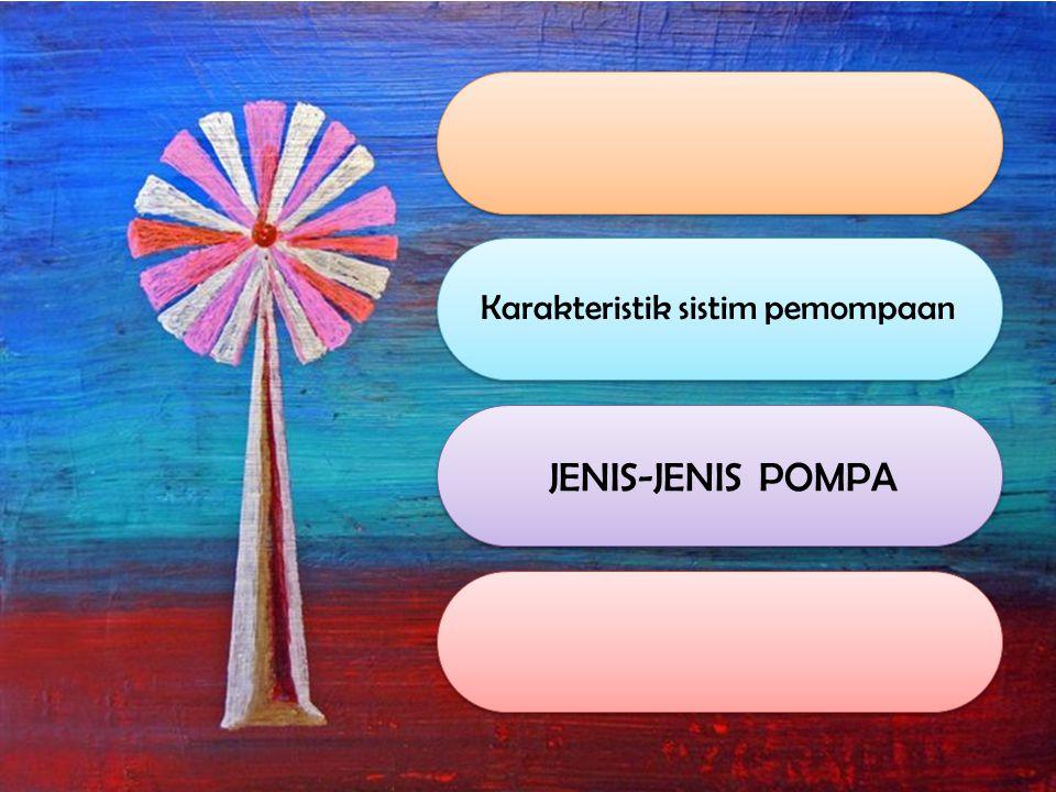 Karakteristik sistim pemompaan JENIS-JENIS POMPA