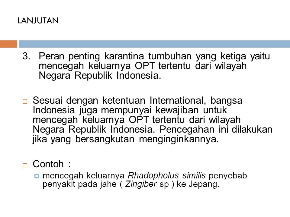 LANJUTAN 3.Peran penting karantina tumbuhan yang ketiga yaitu mencegah keluarnya OPT tertentu dari wilayah Negara Republik Indonesia.  Sesuai dengan
