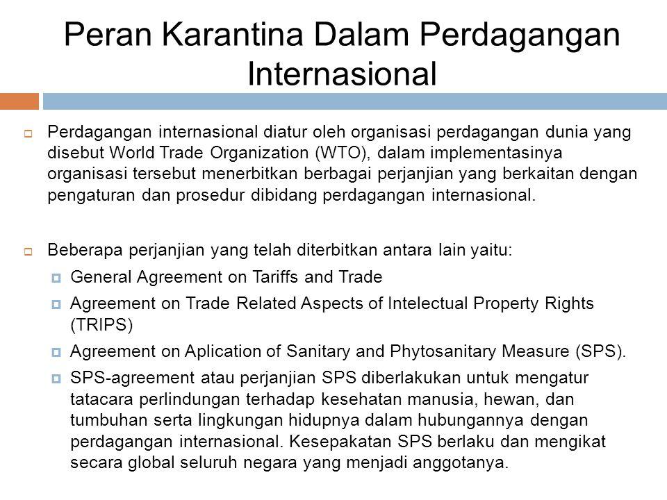 Peran Karantina Dalam Perdagangan Internasional  Perdagangan internasional diatur oleh organisasi perdagangan dunia yang disebut World Trade Organiza