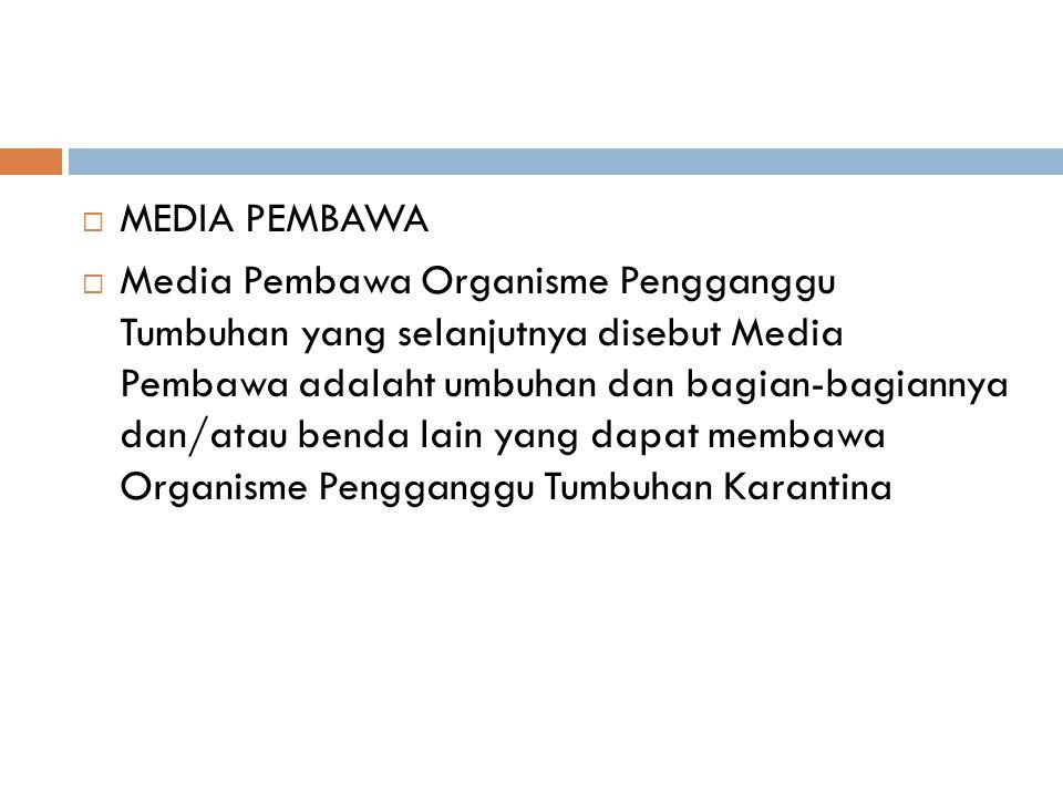  MEDIA PEMBAWA  Media Pembawa Organisme Pengganggu Tumbuhan yang selanjutnya disebut Media Pembawa adalaht umbuhan dan bagian-bagiannya dan/atau ben