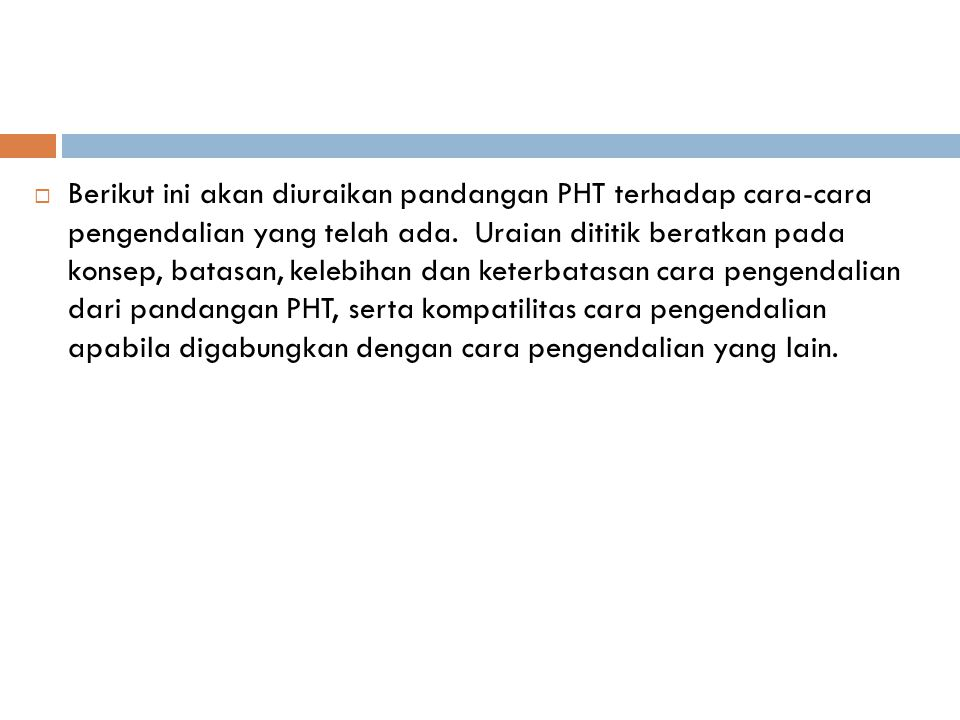  Berikut ini akan diuraikan pandangan PHT terhadap cara-cara pengendalian yang telah ada. Uraian dititik beratkan pada konsep, batasan, kelebihan dan
