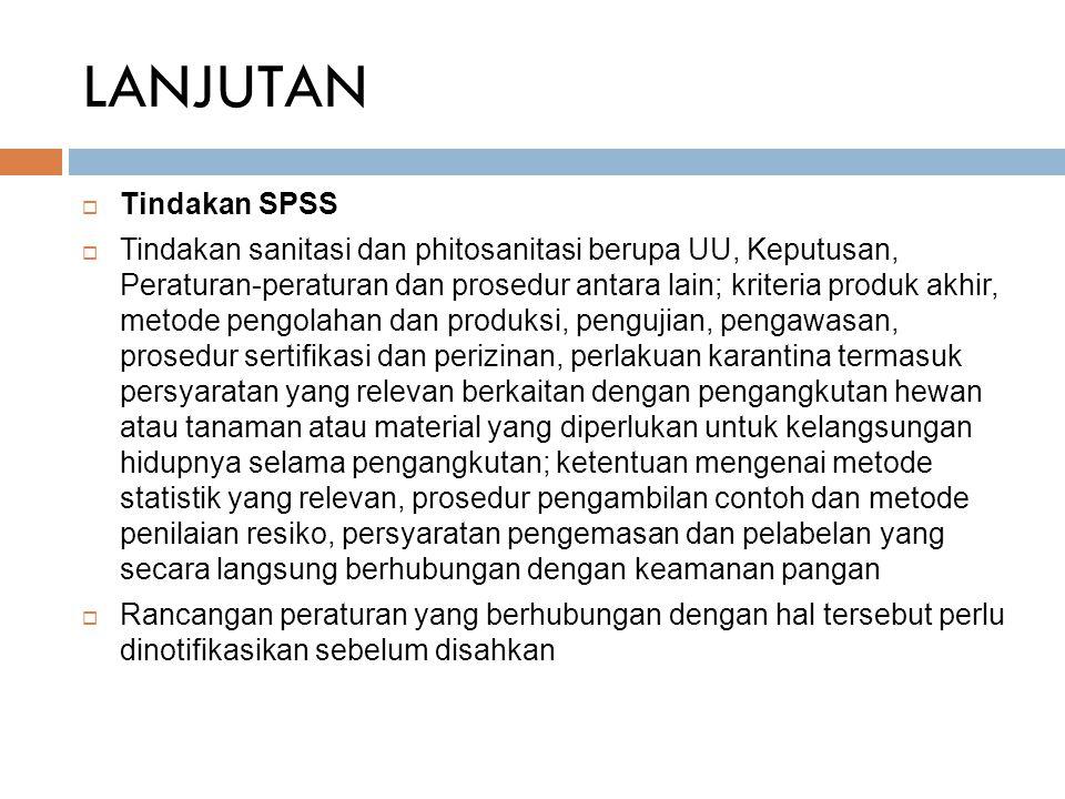 LANJUTAN  Tindakan SPSS  Tindakan sanitasi dan phitosanitasi berupa UU, Keputusan, Peraturan-peraturan dan prosedur antara lain; kriteria produk akh