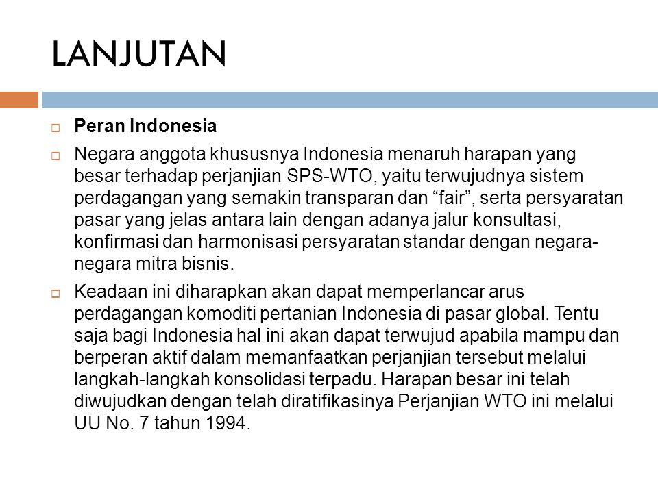 LANJUTAN  Peran Indonesia  Negara anggota khususnya Indonesia menaruh harapan yang besar terhadap perjanjian SPS-WTO, yaitu terwujudnya sistem perda