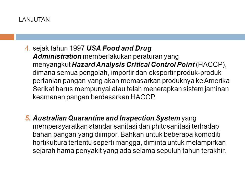 LANJUTAN 4.sejak tahun 1997 USA Food and Drug Administration memberlakukan peraturan yang menyangkut Hazard Analysis Critical Control Point (HACCP), d