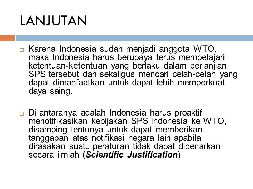 LANJUTAN  Karena Indonesia sudah menjadi anggota WTO, maka Indonesia harus berupaya terus mempelajari ketentuan-ketentuan yang berlaku dalam perjanji