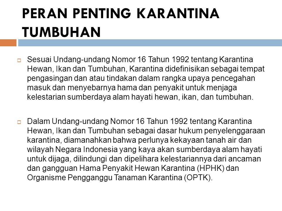 PERAN PENTING KARANTINA TUMBUHAN  Sesuai Undang-undang Nomor 16 Tahun 1992 tentang Karantina Hewan, Ikan dan Tumbuhan, Karantina didefinisikan sebaga