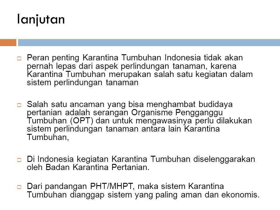lanjutan  Peran penting Karantina Tumbuhan Indonesia tidak akan pernah lepas dari aspek perlindungan tanaman, karena Karantina Tumbuhan merupakan sal