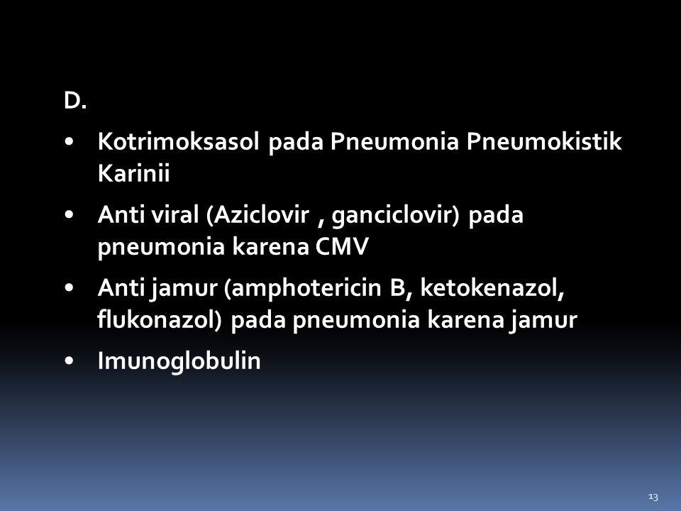 D. Kotrimoksasol pada Pneumonia Pneumokistik Karinii Anti viral (Aziclovir, ganciclovir) pada pneumonia karena CMV Anti jamur (amphotericin B, ketoken