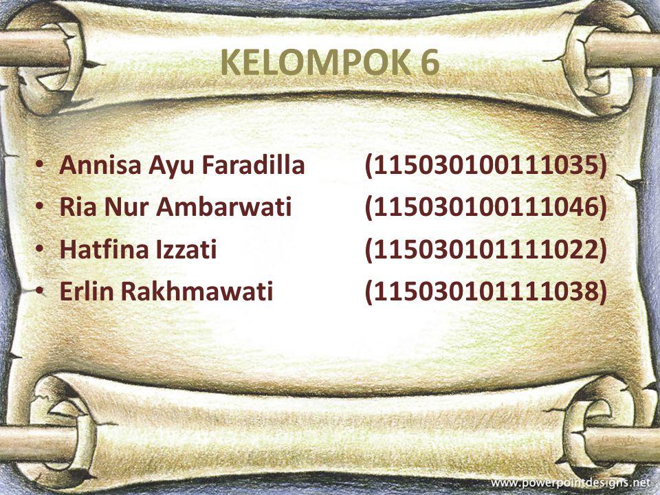 KELOMPOK 6 Annisa Ayu Faradilla(115030100111035) Ria Nur Ambarwati(115030100111046) Hatfina Izzati(115030101111022) Erlin Rakhmawati(115030101111038)