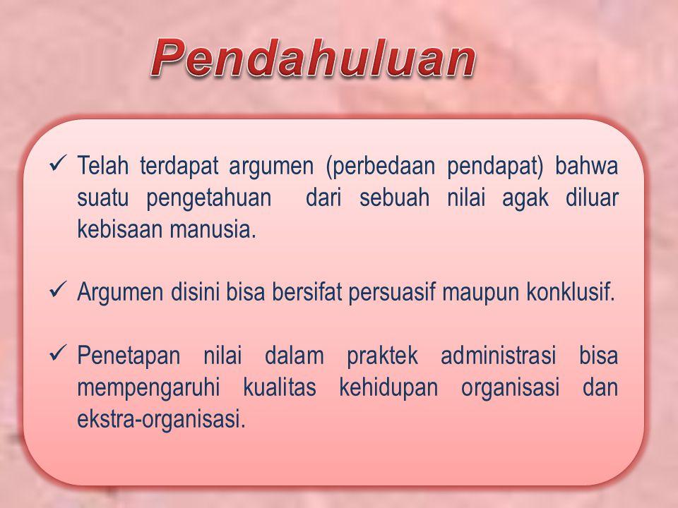 Postulat ( Ide atau Gagasan) Masalah nilai: Bentuk keseluruhan dari kondisi manusia dan didefinisikan oleh ketegangan yang ada atau konflik yang ada