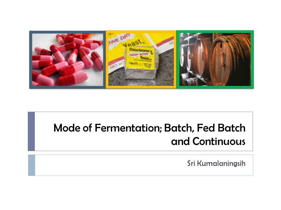 Outline 1. Overview 2. Batch fermentation 3. Fed batch fermentation 4. Continuous fermentation