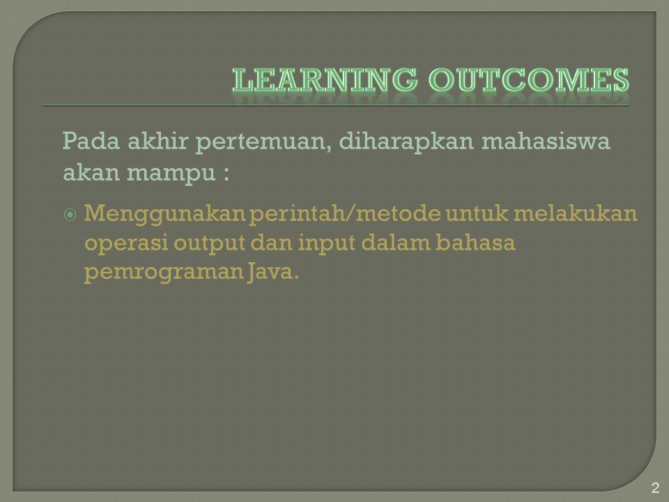 Pada akhir pertemuan, diharapkan mahasiswa akan mampu :  Menggunakan perintah/metode untuk melakukan operasi output dan input dalam bahasa pemrograma