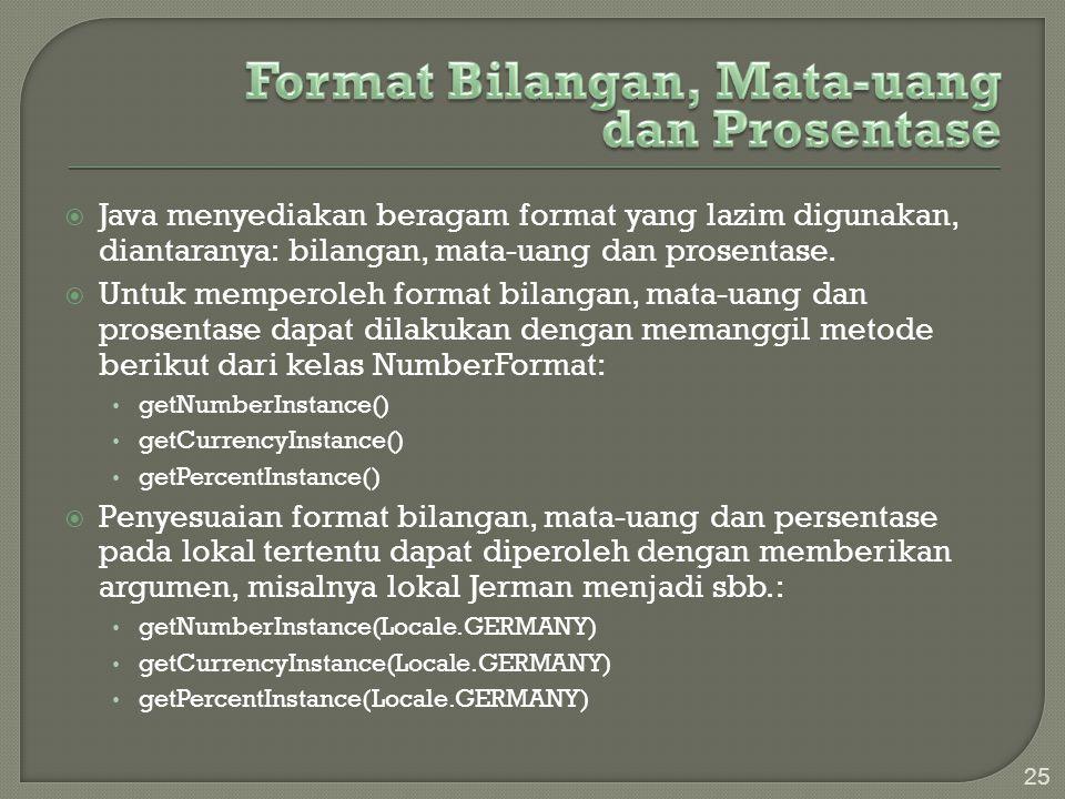  Java menyediakan beragam format yang lazim digunakan, diantaranya: bilangan, mata-uang dan prosentase.  Untuk memperoleh format bilangan, mata-uang