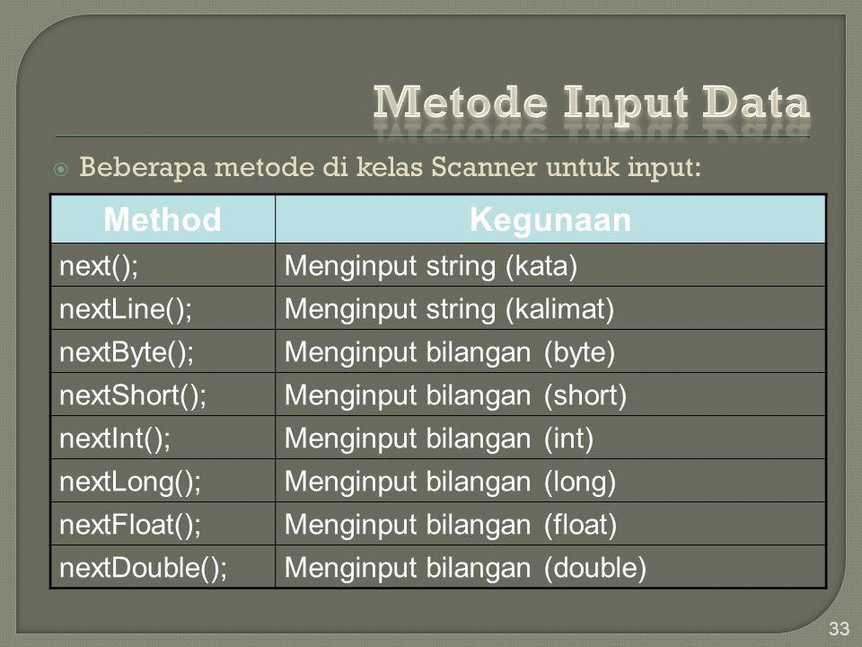  Beberapa metode di kelas Scanner untuk input: 33 MethodKegunaan next();Menginput string (kata) nextLine();Menginput string (kalimat) nextByte();Meng