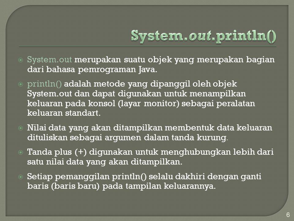  System.out merupakan suatu objek yang merupakan bagian dari bahasa pemrograman Java.  println() adalah metode yang dipanggil oleh objek System.out