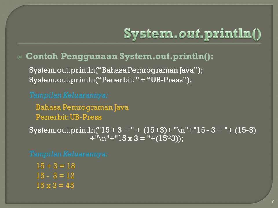 " Contoh Penggunaan System.out.println(): System.out.println(""Bahasa Pemrograman Java""); System.out.println(""Penerbit: "" + ""UB-Press""); Tampilan Kelua"
