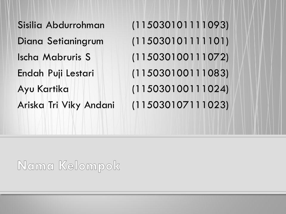 Sisilia Abdurrohman(115030101111093) Diana Setianingrum(115030101111101) Ischa Mabruris S(115030100111072) Endah Puji Lestari(115030100111083) Ayu Kartika(115030100111024) Ariska Tri Viky Andani(115030107111023)