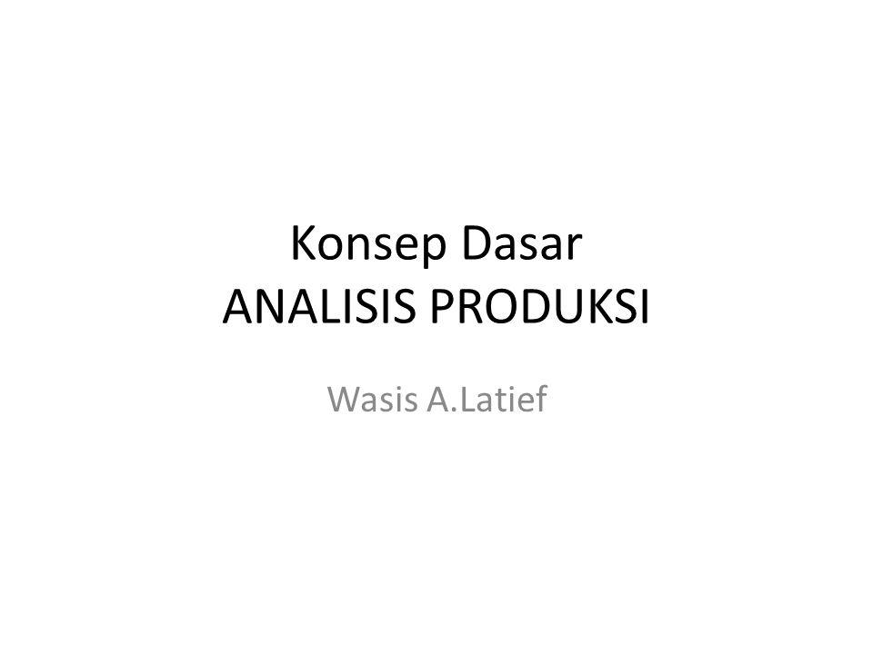 Konsep Dasar ANALISIS PRODUKSI Wasis A.Latief