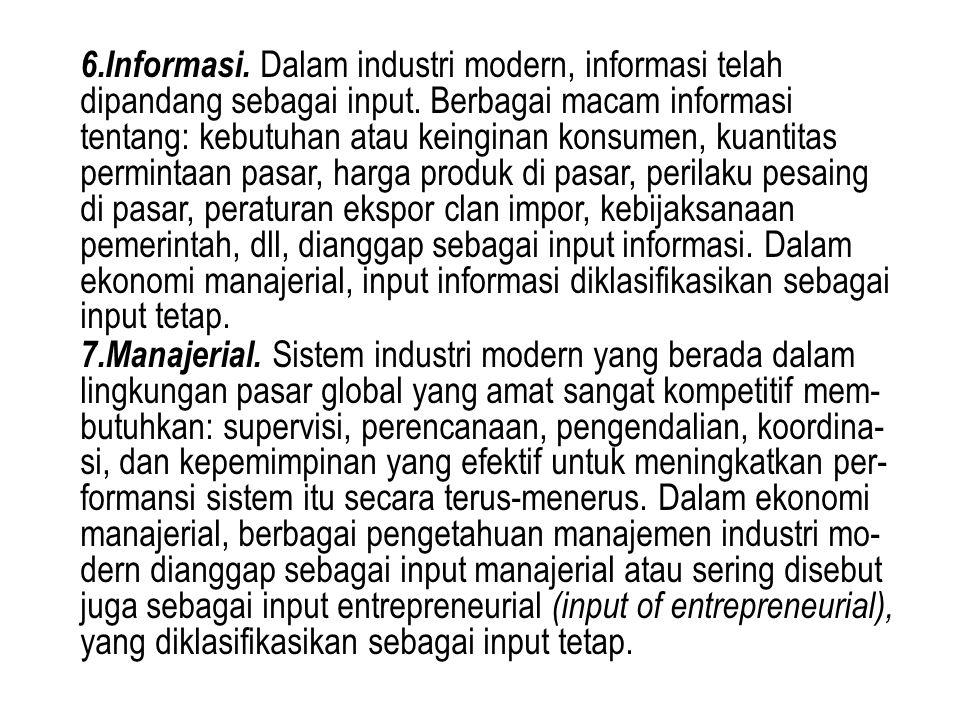 6.Informasi. Dalam industri modern, informasi telah dipandang sebagai input. Berbagai macam informasi tentang: kebutuhan atau keinginan konsumen, kuan