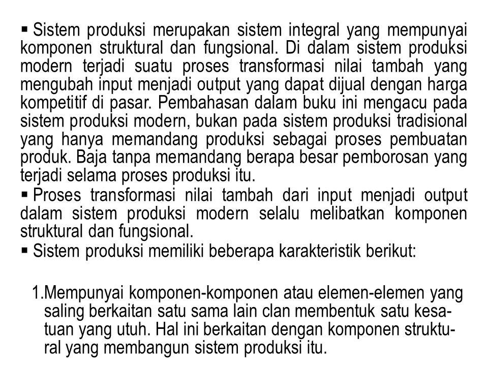  Sistem produksi merupakan sistem integral yang mempunyai komponen struktural dan fungsional. Di dalam sistem produksi modern terjadi suatu proses tr
