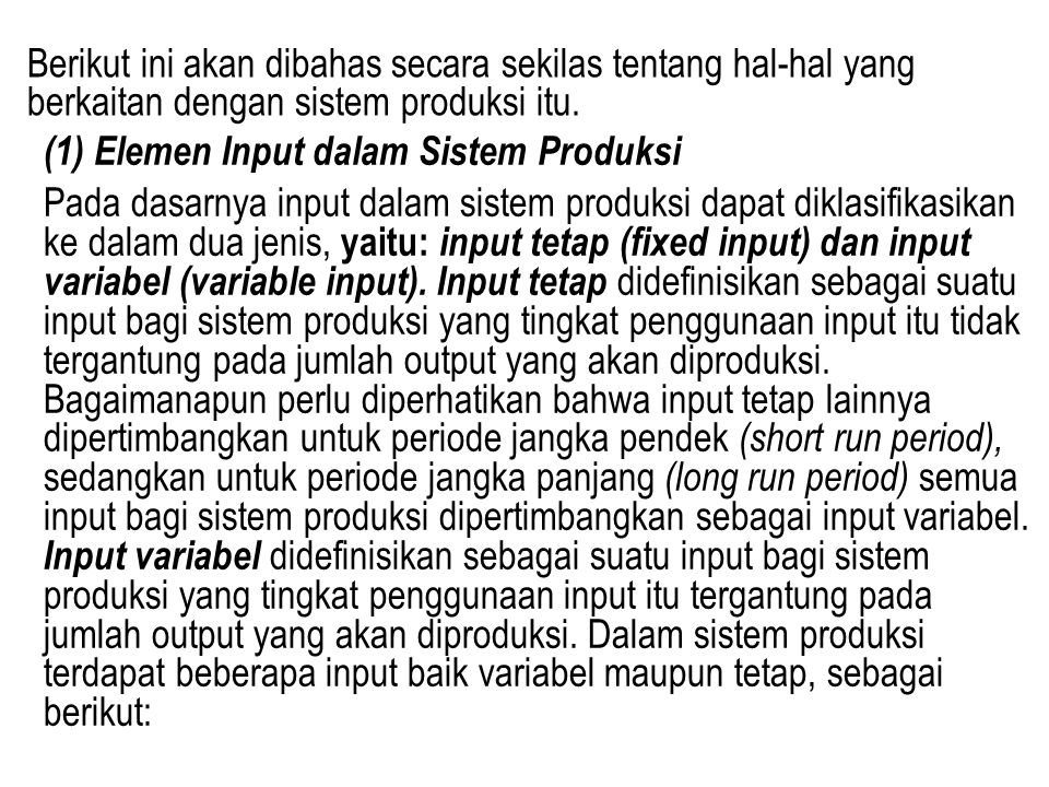 Berikut ini akan dibahas secara sekilas tentang hal-hal yang berkaitan dengan sistem produksi itu. (1) Elemen Input dalam Sistem Produksi Pada dasarny