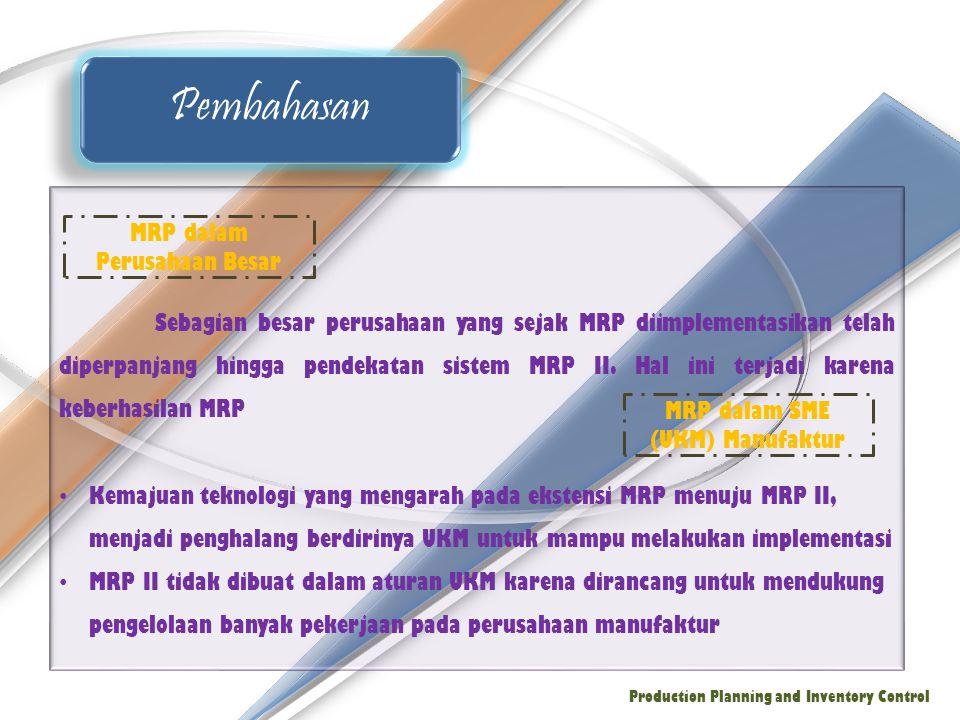 Sebagian besar perusahaan yang sejak MRP diimplementasikan telah diperpanjang hingga pendekatan sistem MRP II. Hal ini terjadi karena keberhasilan MRP