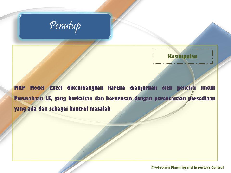 MRP Model Excel dikembangkan karena dianjurkan oleh peneliti untuk Perusahaan LE, yang berkaitan dan berurusan dengan perencanaan persediaan yang ada