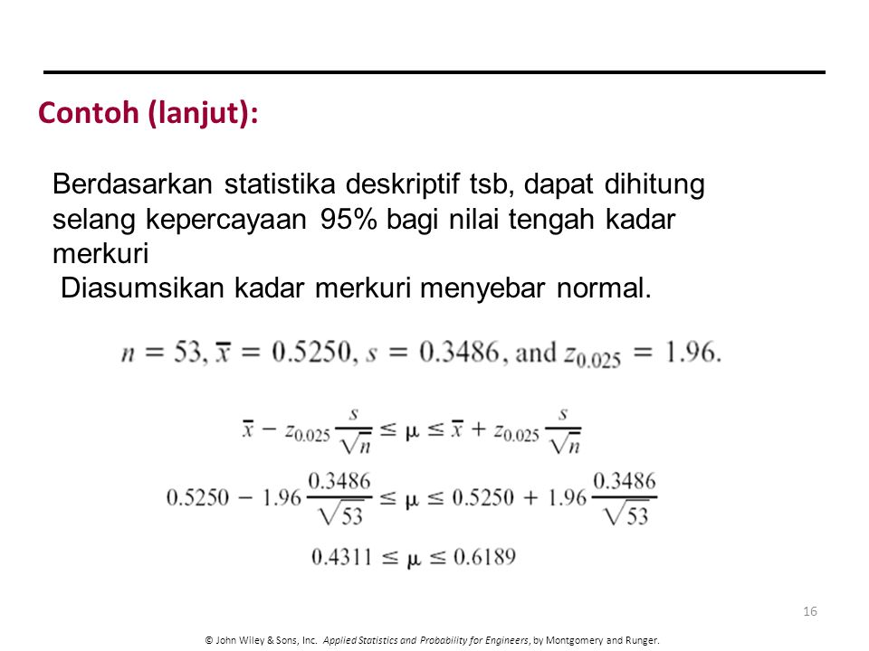 © John Wiley & Sons, Inc. Applied Statistics and Probability for Engineers, by Montgomery and Runger. Contoh (lanjut): 16 Berdasarkan statistika deskr