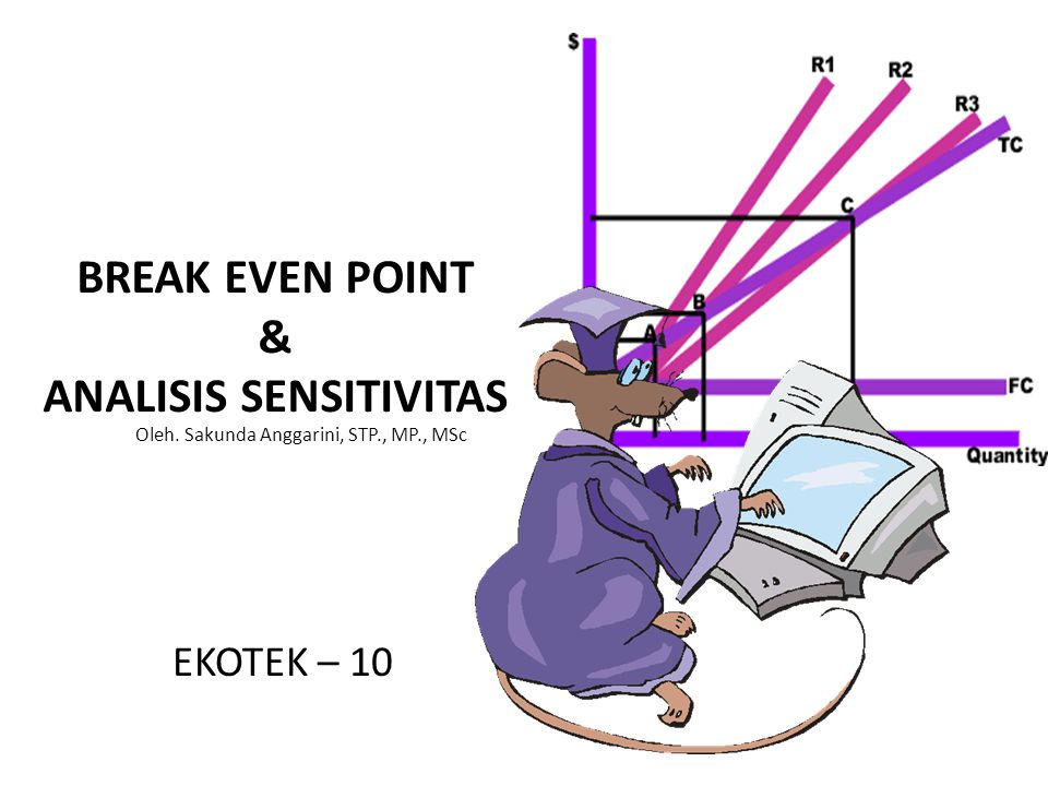 BREAK EVEN POINT & ANALISIS SENSITIVITAS EKOTEK – 10 Oleh. Sakunda Anggarini, STP., MP., MSc