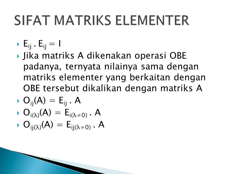  E ij. E ij = I  Jika matriks A dikenakan operasi OBE padanya, ternyata nilainya sama dengan matriks elementer yang berkaitan dengan OBE tersebut di