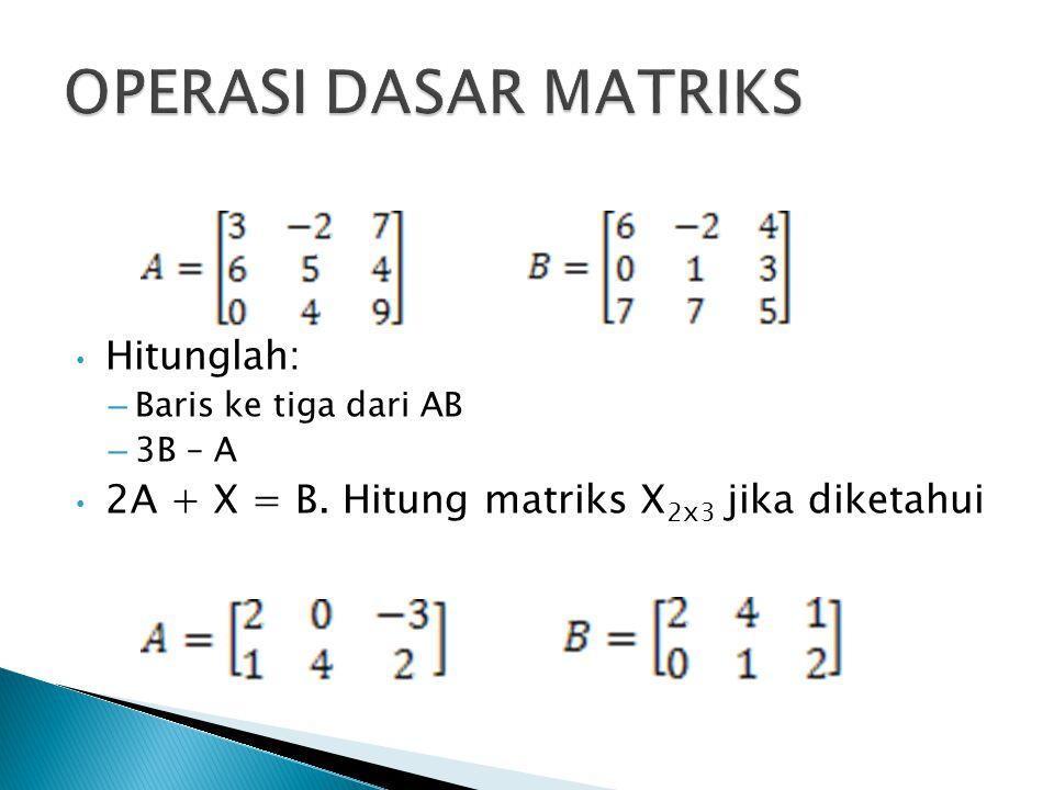  Hukum komutatif perkalian  Bilangan real ◦ ab = ba  Matriks ◦ Jika ordo A = 2 x 3, dan ordo B = 3 x 3 ◦ Jika ordo A = 2 x 3, dan ordo B = 3 x 2 ◦ AB = BA ?
