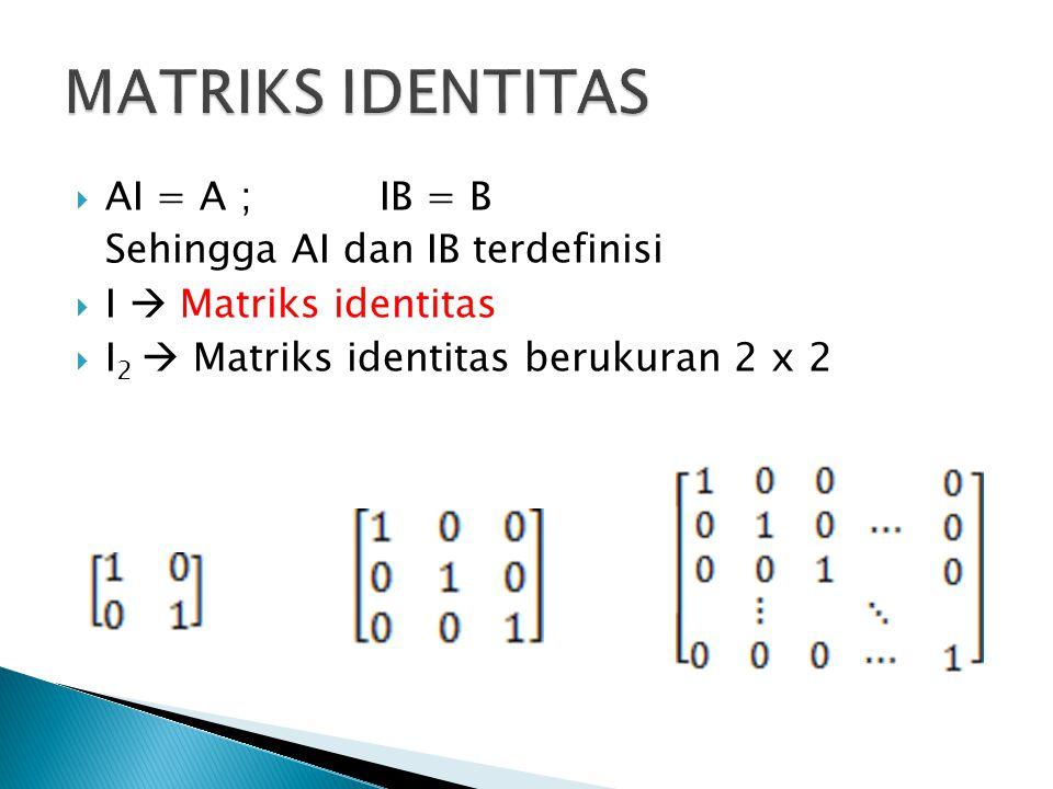  AI = A ; IB = B Sehingga AI dan IB terdefinisi  I  Matriks identitas  I 2  Matriks identitas berukuran 2 x 2