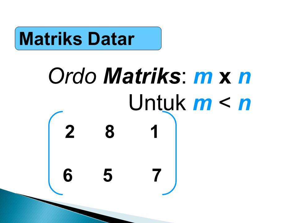 Matriks Datar Ordo Matriks: m x n Untuk m < n 2 8 1 6 57