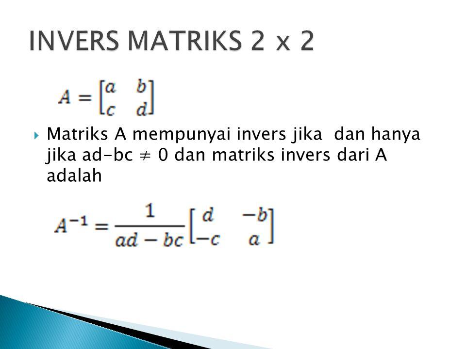  Matriks A mempunyai invers jika dan hanya jika ad-bc ≠ 0 dan matriks invers dari A adalah