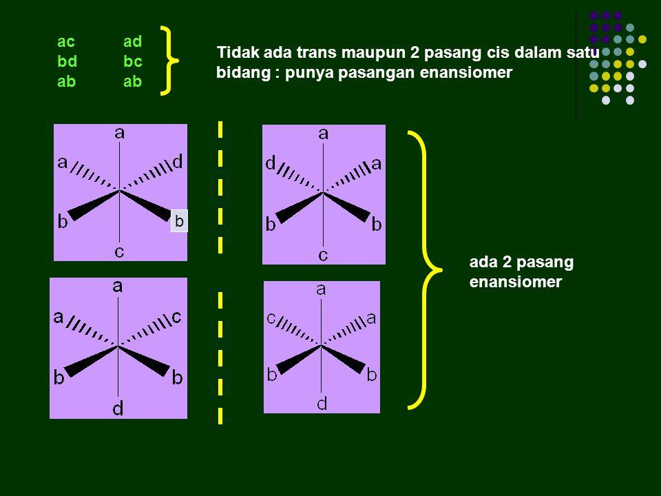 Ada trans sehingga mempunyai pusat simetri : tidak mempunyai pasangan enansiomer Mana yang punya pasangan enansiomer? aaacaa bbbbbc cdadbd Ada 2 pasan