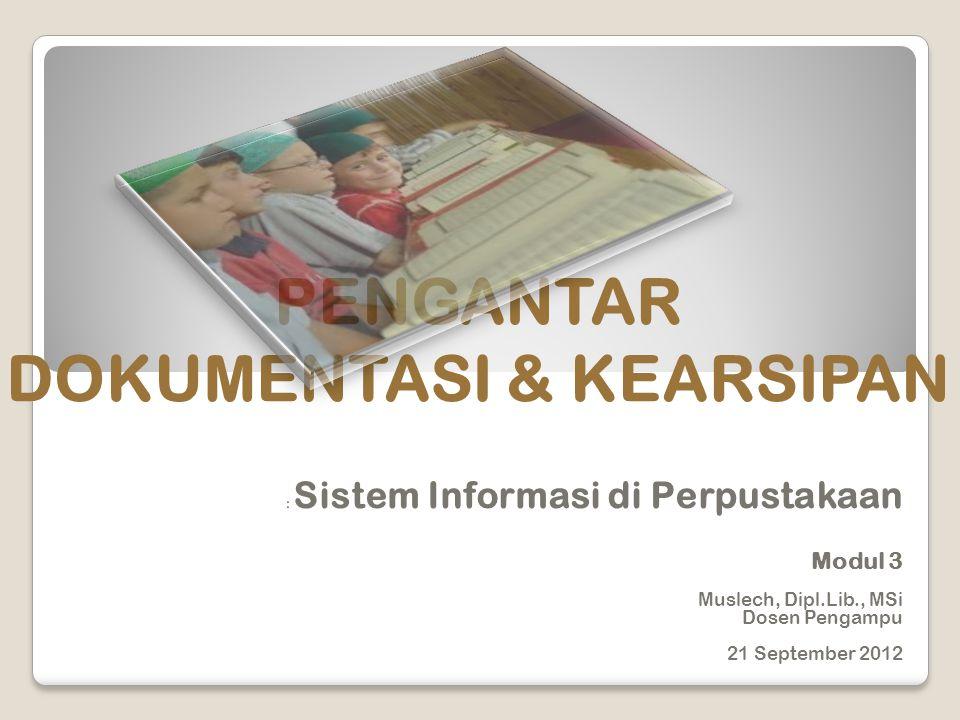 PENGANTAR DOKUMENTASI & KEARSIPAN : Sistem Informasi di Perpustakaan Modul 3 Muslech, Dipl.Lib., MSi Dosen Pengampu 21 September 2012