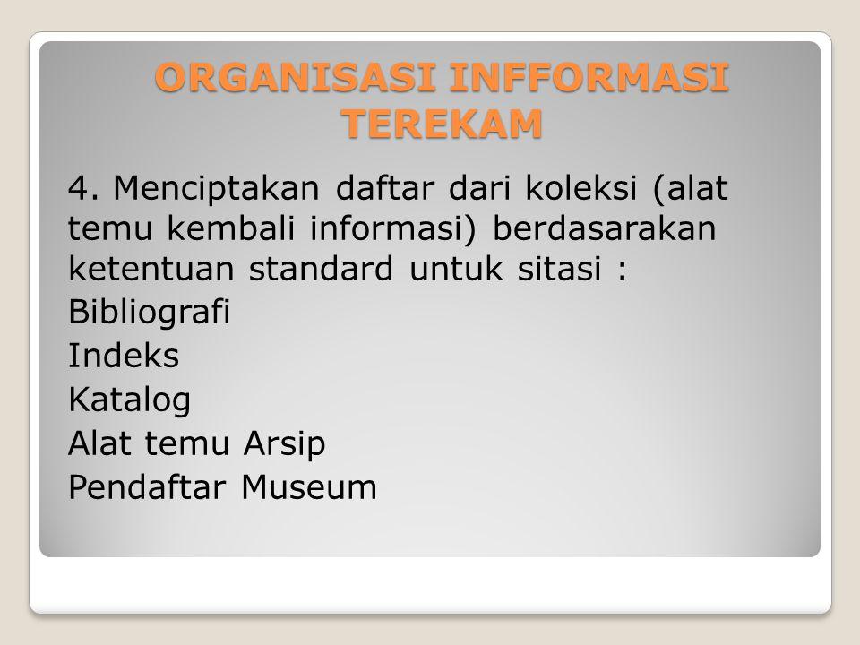 ORGANISASI INFFORMASI TEREKAM 4. Menciptakan daftar dari koleksi (alat temu kembali informasi) berdasarakan ketentuan standard untuk sitasi : Bibliogr