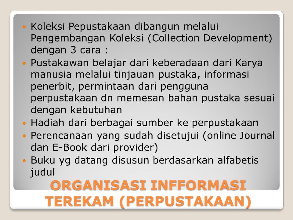ORGANISASI INFFORMASI TEREKAM (PERPUSTAKAAN) Koleksi Pepustakaan dibangun melalui Pengembangan Koleksi (Collection Development) dengan 3 cara : Pustak