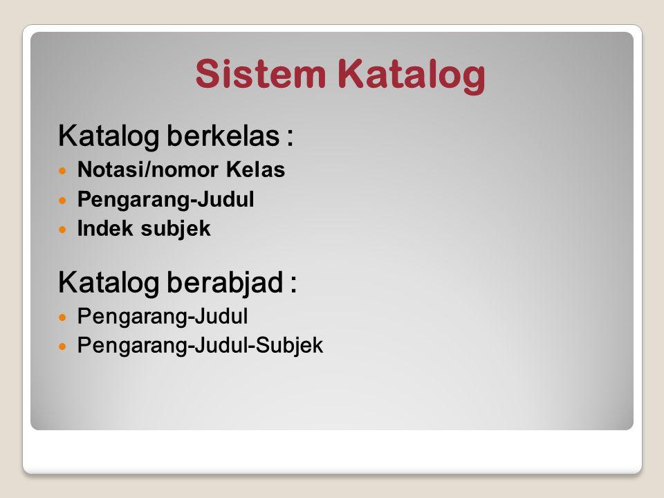 Sistem Katalog Katalog berkelas : Notasi/nomor Kelas Pengarang-Judul Indek subjek Katalog berabjad : Pengarang-Judul Pengarang-Judul-Subjek