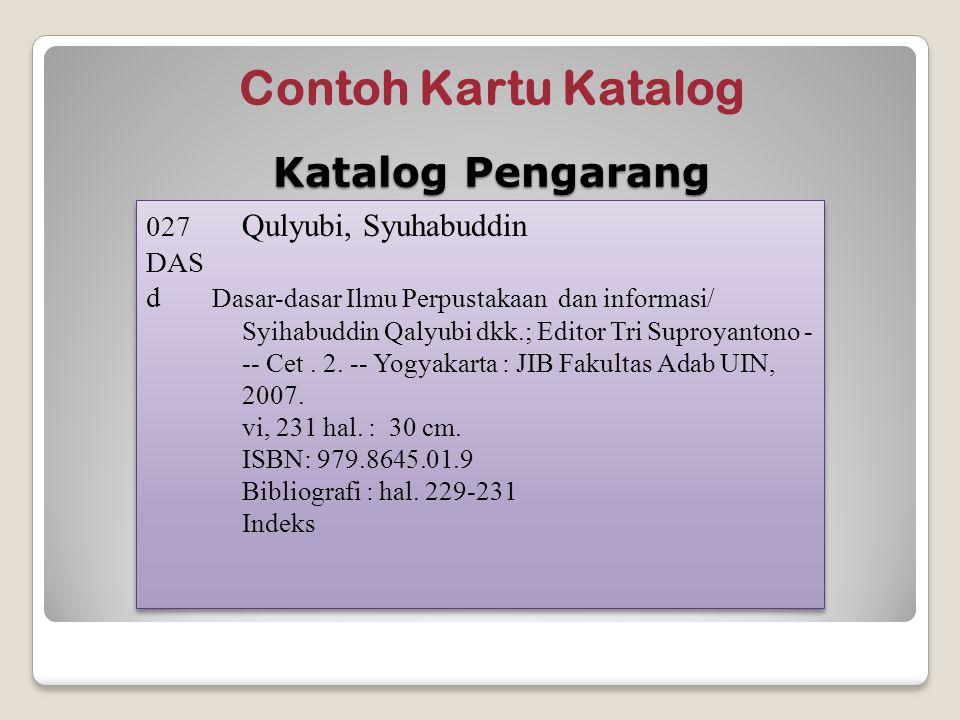Contoh Kartu Katalog 027 Qulyubi, Syuhabuddin DAS d Dasar-dasar Ilmu Perpustakaan dan informasi/ Syihabuddin Qalyubi dkk.; Editor Tri Suproyantono - -